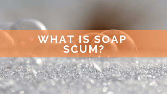 Soap Scum - Where does it really come from?