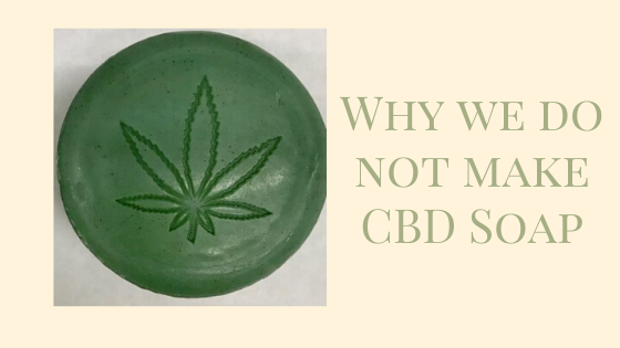 Why we do not make CBD Soap