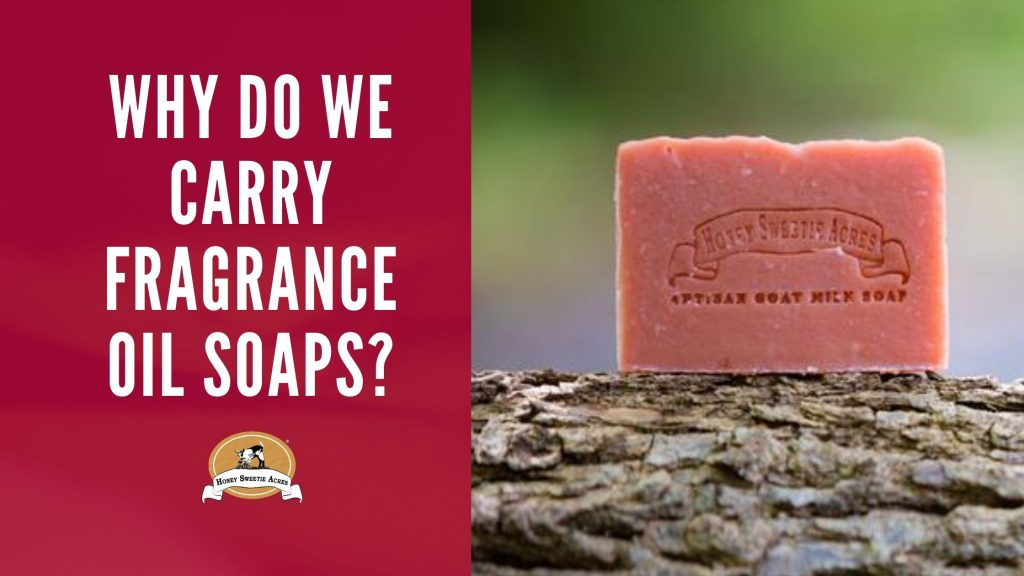 Why Do We Carry Fragrance Oil Soaps?